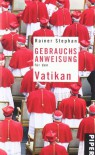 Gebrauchsanweisung für den Vatikan - Rainer Stephan