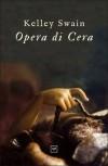 Opera Di Cera - Kelley Swain