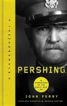 Pershing: Commander of the Great War - John  Perry