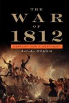The War of 1812: Conflict for a Continent - J. C. A. Stagg