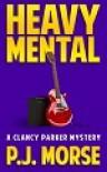 Heavy Mental: A Clancy Parker Mystery - P.J. Morse