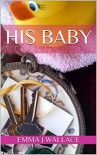 His Baby - Emma J Wallace