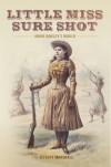 Little Miss Sure Shot: Annie Oakley's World - Jeffrey Marshall
