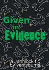 Given In Evidence - verityburns