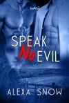 Speak No Evil - Alexa Snow