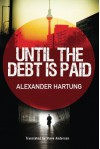Until the Debt Is Paid - Alexander Hartung, Steve Anderson