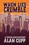 When Lies Crumble (A Carter Mays Mystery Book 1) - Alan Cupp