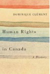 Human Rights in Canada: A History (Laurier Studies in Political Philosophy) - Dominique Clément