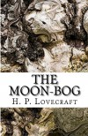 The Moon Bog - H P Lovecraft