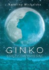 Ginko. Księżycowy miesiąc - Karolina Michalska
