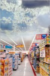To Serve God and Wal-Mart: The Making of Christian Free Enterprise - Bethany Moreton