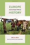 Europe and the People Without History - Eric R. Wolf, Thomas Hylland Eriksen