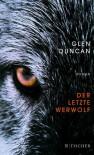 Der letzte Werwolf: Roman - Glen Duncan