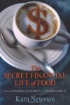 The Secret Financial Life of Food: From Commodities Markets to Supermarkets (Arts and Traditions of the Table: Perspectives on Culinary History) - Kara Newman