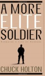 A More Elite Soldier: Pursuing a Life of Purpose - Chuck Holton
