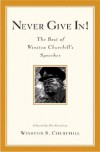 Never Give In! The Best of Winston Churchill's Speeches - Winston Churchill