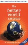 The Better World Handbook: Small Changes That Make A Big Difference - Ellis Jones, Brett Johnson, Ross Haenfler