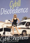 Cybill Disobedience : How I Survived Beauty Pageants, Elvis, Sex, Bruce Willis, Lies, Marriage, Motherhood, Hollywood, and the Irrepressible Urge to Say What I Think - Cybill Shepherd;Aimee Lee Ball