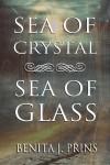 Sea of Crystal, Sea of Glass - Benita J. Prins