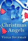 Christmas Angels: A Novella - Viola Shipman