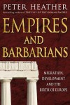 Empires and Barbarians: Migration, Development and the Birth of Europe - Peter Heather