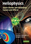 Heliophysics: Space Storms and Radiation: Causes and Effects - Carolus J. Schrijver, George L. Siscoe