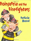 Poinsettia and the Firefighters - Felicia Bond
