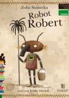 Robot Robert - Zofia Stanecka, Emilia Dziubak
