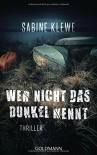 Wer nicht das Dunkel kennt: Thriller - Sabine Klewe