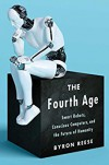 The Fourth Age: Smart Robots, Conscious Computers, and the Future of Humanity - Byron Reese