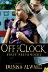Off The Clock: First Responders, Book 1 - Donna Alward