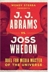 J.J. Abrams vs. Joss Whedon: Duel for Media Master of the Universe - Wendy Sterba