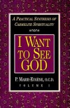 I Want to See God: A Practical Synthesis of Carmelite Spirituality - P. Marie-Eugene, M. Verda Clare