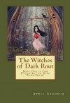 The Witches of Dark Root - April Aasheim
