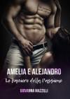 Amelia e Alejandro. Le barriere della passione - Giovanna Mazzilli