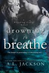 Drowning to Breathe - A.L. Jackson