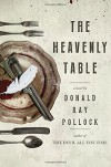 The Heavenly Table - Donald Ray Pollock