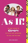 As If!: The Complete Oral History of the Totally Classic Film Clueless, as Told by Writer/Director Amy Heckerling and the Cast and Crew - Jen Chaney