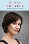 Between Breaths: A Memoir of Panic and Addiction - Elizabeth Vargas