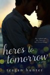 Here's to Tomorrow - Teagan Hunter, Murphy Rae
