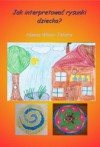 Jak interpretować rysunki dziecka? - Hanna Wosz-Tatara