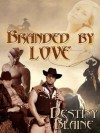 Branded by Love - Destiny Blaine