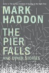 The Pier Falls: And Other Stories - Mark Haddon