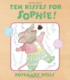 Ten Kisses for Sophie! - Rosemary Wells, Rosemary Wells