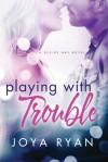 Playing With Trouble - Joya Ryan