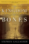 The Kingdom of Bones: A Novel - Stephen Gallagher