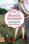 Rurally Screwed: My Life Off the Grid with the Cowboy I Love - Jessie Knadler