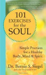101 Exercises for the Soul: Simple Practices for a Healthy Body, Mind, and Spirit - Bernie S. Siegel