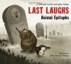 Last Laughs: Animal Epitaphs - J. Patrick Lewis, Jane Yolen