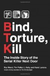 Bind, Torture, Kill: The Inside Story of the Serial Killer Next Door - Hurst Laviana, Tim Potter, L. Kelly, Roy Wenzl